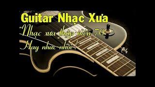 Nhạc Xưa Phòng Trà Hay Nhất   Liên Khúc Hòa Tấu Guitar Nhạc Xưa Thập Niên 70
