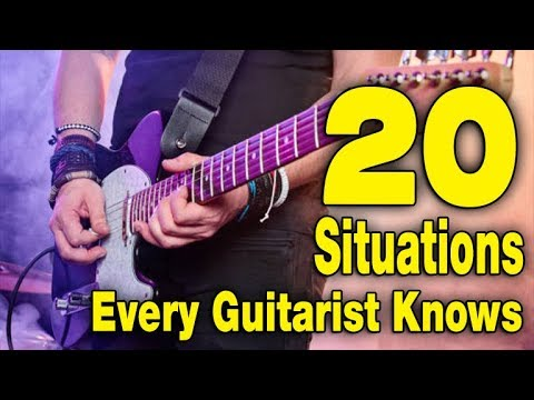 20 SITUATIONS EVERY GUITARIST KNOWS