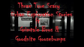 Three True Scary Urban Exploration Stories ft Grimtale Bros and Goodnite Goosebumps