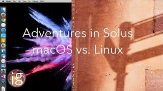 Adventures in Solus - macOS vs. Linux Pt 1