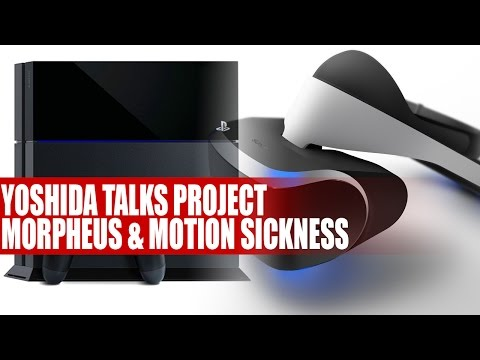 "Yoshida Talks Project Morpheus VR & Motion Sickness - ""People Will Get Better At VR"""