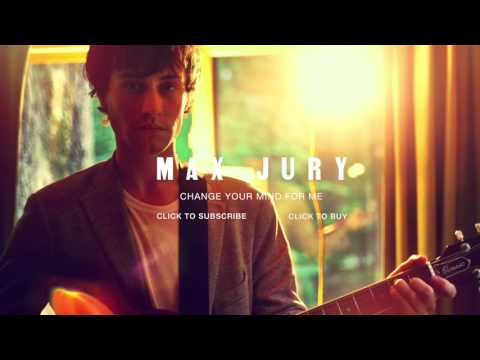 Max Jury - Change Your Mind For Me