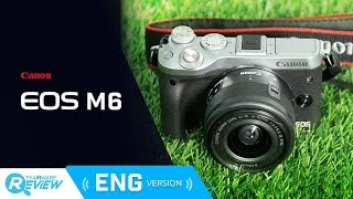 Canon EOS M6 Mirrorless Digital Camera Review