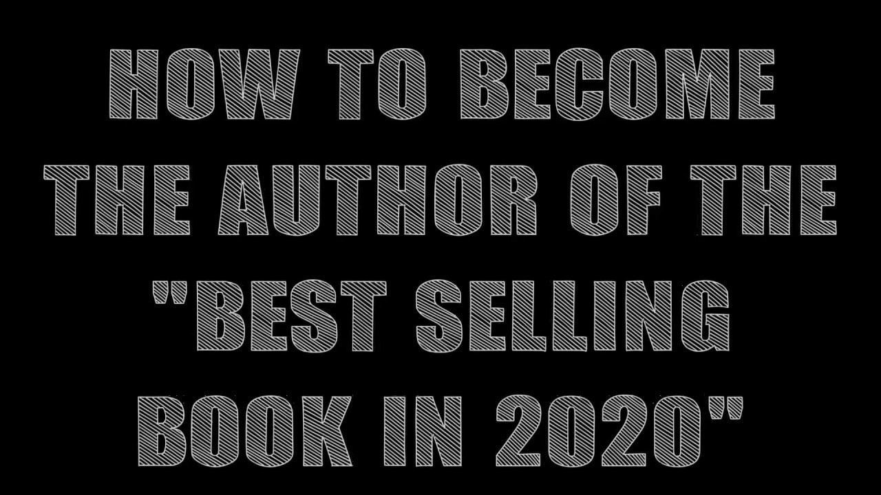 "How to become the Author of the ""Best selling book in 2020""    K - Positive"