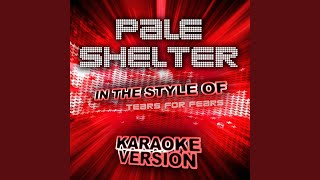 Pale Shelter (In the Style of Tears for Fears) (Karaoke Version)