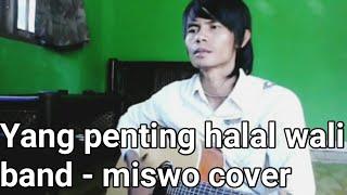 Yang penting halal wali band - miswo cover
