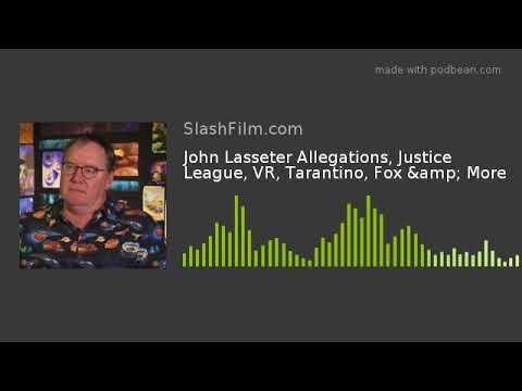 John Lasseter Allegations, Justice League, VR, Tarantino, Fox & More
