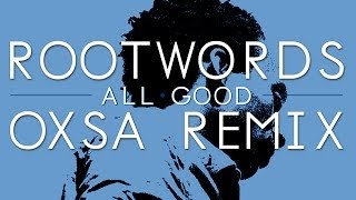 Rootwords - All Good (OXSA Remix)
