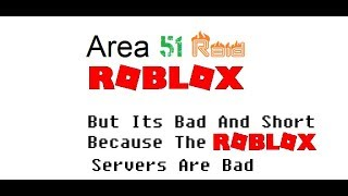 ROBLOX Area 51 Raid but read the description