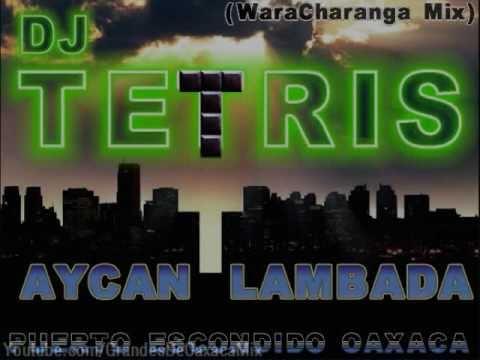 DJ Tetris & Aycan - Lambada (WaraCharanga Mix) 2010 Tribal Kosteño