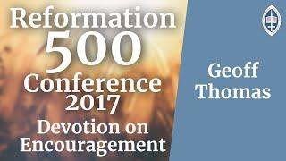 Reformation   Devotion on Encouragement - Geoff Thomas