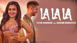 La La La ( Gaane Mere Hi Tu ) | Neha Kakkar | ft. Arjun Kanungo | Bilal Saeed | PremGranthHD 1080p