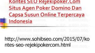 Kontes SEO Rejekipoker.Com Situs Agen Poker Domino Dan Capsa Susun Online Terpercaya Indonesia(, 2015-07-08T15:48:13.000Z)
