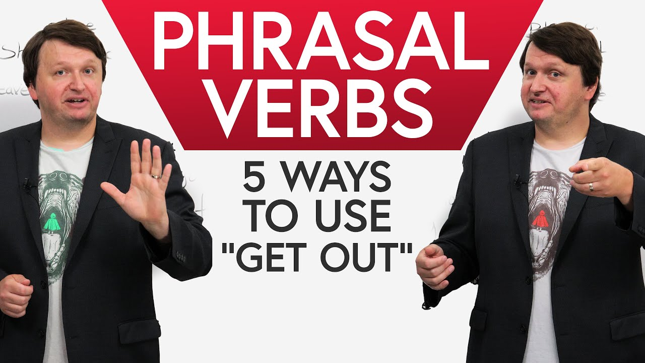 """Phrasal Verbs: 5 ways to use """"GET OUT"""" in English"""