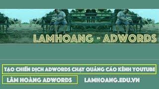 Tạo Chiến Dịch Adwords Chạy Quảng Cáo Kiếm Tiền Kênh Youtube