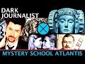 DARK JOURNALIST X-SERIES 40: MYSTERY SCHOOL X ATLANTIS REVELATIONS!