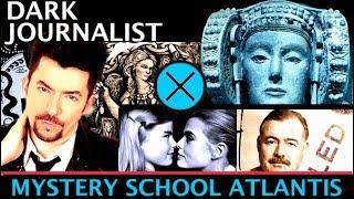 DARK JOURNALIST X-SERIES 40: MYSTERY SCHOOL X ATLANTIS REVELATIONS!