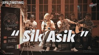 AYU TING TING - SIK ASIK (COVER NOLIMIT PROJECT)