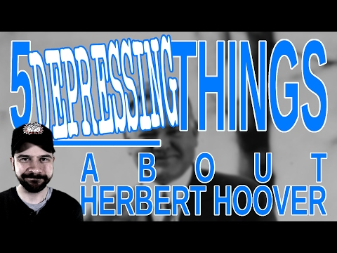 5 Depressing Things About Herbert Hoover