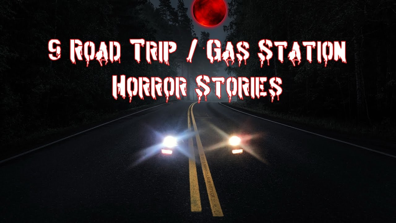 9 Road Trip / Gas Station Horror Stories - True Scary ...