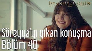 İstanbullu Gelin 40. Bölüm - Süreyya'yı Yıkan Konuşma