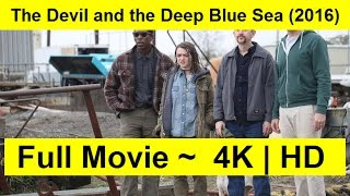 The Devil and the Deep Blue Sea Full Length'MovIE 2016