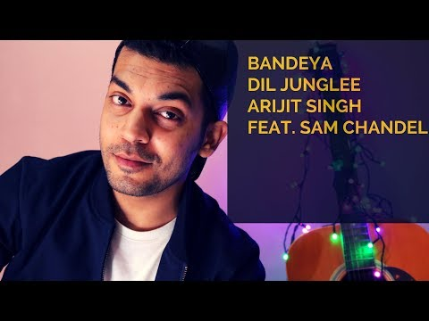 bandeya- -dil-juunglee- with-chords- -shaarib-&-toshi- -arijit-singh-feat.-sam-chandel