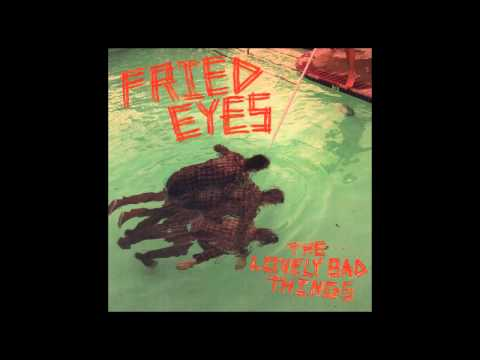 Lovely Bad Things - Fried Eyes