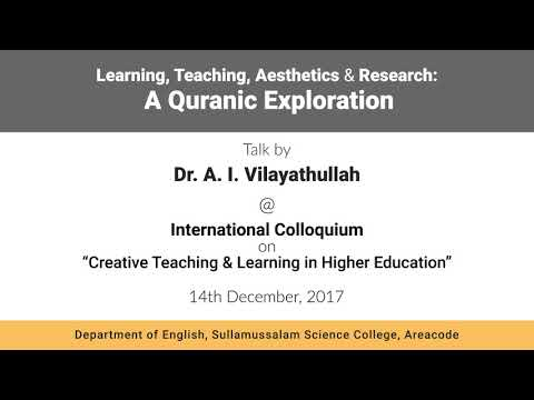 """""""Learning, Teaching, Aesthetics & Research: A Quranic Exploration"""" Talk by Dr. A. I. Vilayathullah"""