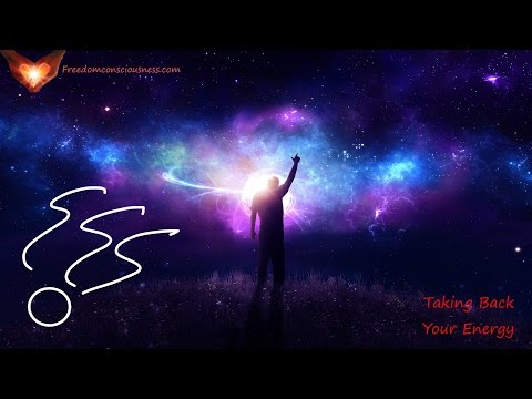 Taking Back Your Energy and Consciousness - Reclaim The Energy That Belongs To You