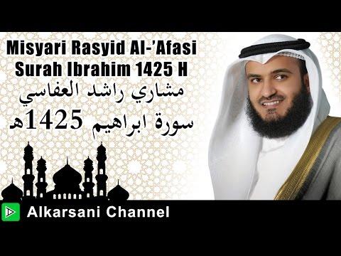 Misyari Rasyid Al-'Afasi - Surah Ibrahim 1425 H   Lantunan Al-Qur'an Merdu Menggetarkan Hati