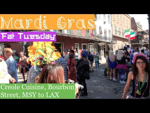 Mardi Gras 2018: Fat Tuesday (Pierre Maspero's, Bourbon Street, MSY to LAX)