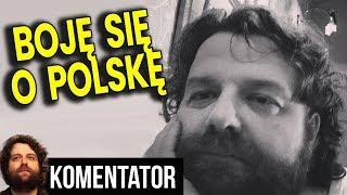 Boję Się o Polskę - Coś Dziwnego Dzieje się z Nami Polakami - Analiza Komentator Polityka Wybory PL