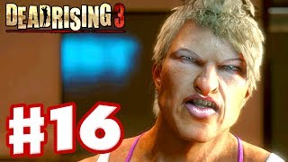 Dead Rising 3 - Gameplay Walkthrough Part 16 - Muscle Lady (Xbox One Day One 2013)