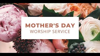 """""""The Love of a Mother"""" Mothers Day Service"""