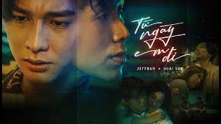 JAY PHAN x HOÀI SƠN  'Từ ngày em đi' OFFICIAL MV