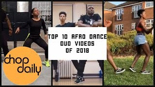 Top 10 Best Afro Dance Duo Videos of 2018 | Chop Daily
