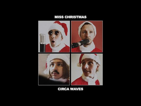 Смотреть клип Circa Waves - Miss Christmas