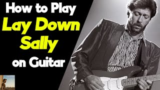 How to Play Lay Down Sally on Guitar + TABs | Eric Clapton Guitar Lesson + Tutorial