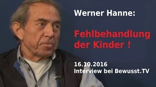Fehlbehandlung der Kinder !  Werner Hanne | Bewusst.TV - 16.10.2016