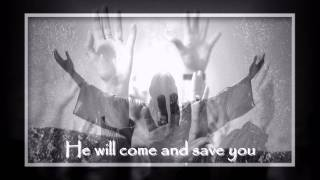 He Will Come and Save You
