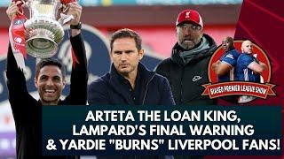 Arteta The Loan King, Lampard's Final Warning & Yardie 'Burns' Liverpool Fans! | Biased Preview Show