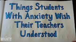 Things Students With Anxiety Wish Their Teachers Understood