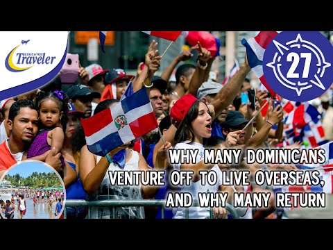 Why Dominicans itch to Migrate abroad and Why Many Return to Dominican Republic again