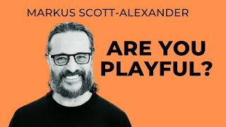 Markus Scott-Alexander - Are You Playful?