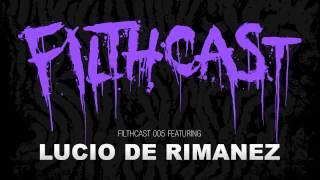 Filthcast 005 featuring Lucio De Rimanez