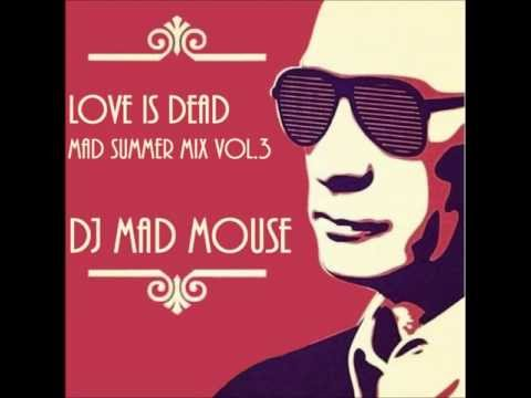 Love Is Dead Mix [Track 03] - DJ Mad Mouse