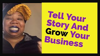 Tell Your Story And Grow Your Business