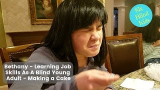 SixBlindKids - Bethany - Learning Job Skills As A Blind Young Adult - Making A Cake