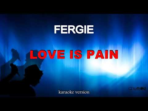 Fergie - Love is pain (karaoke)